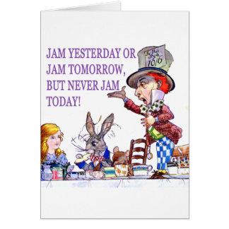 Jam Yesterday or Jam Tomorrow But Never Jam Today! Card