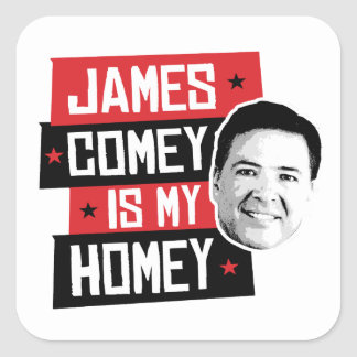 James Comey is my Homey - -  Square Sticker