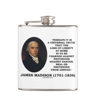 James Madison Loss Of Liberty At Home Danger Quote Flask