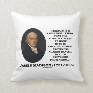 James Madison Loss Of Liberty At Home Danger Quote Throw Pillow