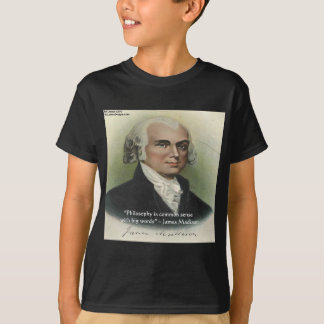 "James Madison ""Philosophy/Common Sense"" Quote T-Shirt"