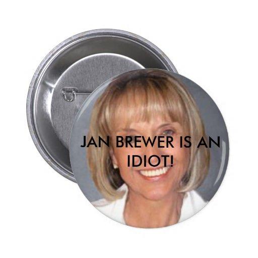 Jan Brewer is an idiot Pin
