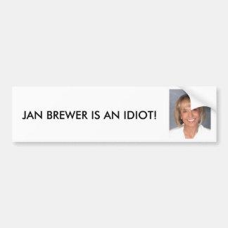 Jan Brewer is an idiot Car Bumper Sticker