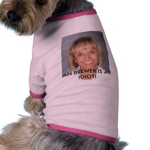 Jan Brewer is an idiot Dog Clothing