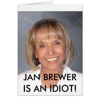 Jan Brewer is an idiot Greeting Card