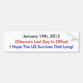 January 19th, 2013 , Obama's Last Day Bumper Sticker