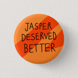 Jasper Deserved Better 3 Cm Round Badge