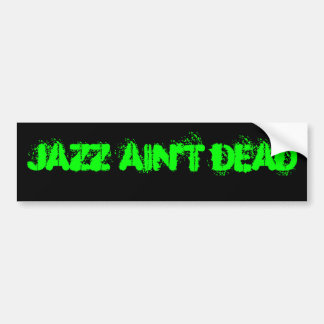 JAZZ AIN'T DEAD Bumper Sticker