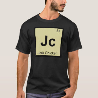 Jc - Jerk Chicken Chemistry Periodic Table Symbol T-Shirt