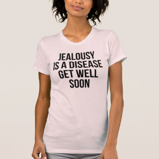 Jealousy Is A Disease. Get Well Soon T-Shirt Tumbl
