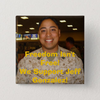 jeff2, Freedom Isn't Free!We Support Jeff Gonza... 15 Cm Square Badge