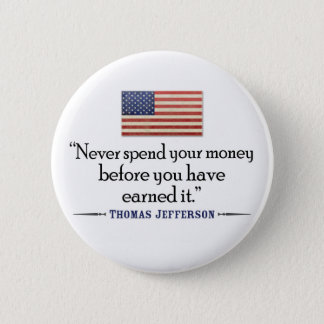 Jefferson: Never spend money before... 6 Cm Round Badge