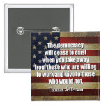 Jefferson Quote: The democracy will cease... Pinback Button