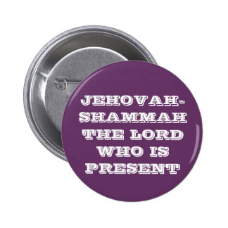 JEHOVAH-SHAMMAH THE LORD WHO IS PRESENT 6 CM ROUND BADGE