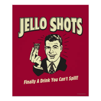 Jello Shots: Drink You Can't Spill Posters