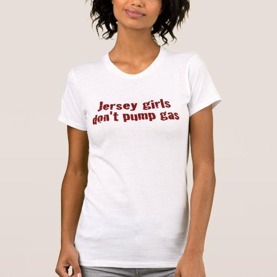 Jersey Girls Don'T Pump Gas (New) T-Shirt