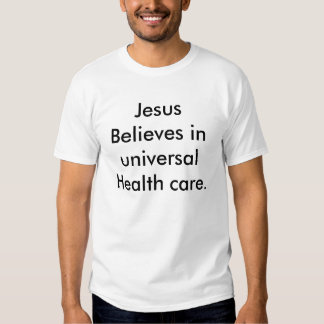 Jesus  Believes in universal Health care. T-shirts
