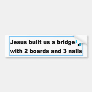 Jesus built us a bridge Christian design Bumper Sticker