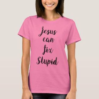 Jesus can fix stupid T-Shirt