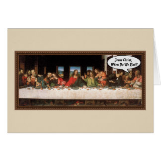 Jesus Christ When Do We Eat? - Funny Last Supper Card