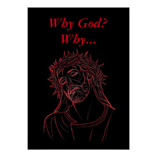 Jesus Christ with Crown of Thorns, Why God? Why... Poster
