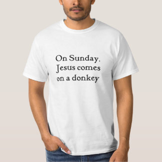 Jesus comes on a donkey.  Tee-shirt. T-Shirt