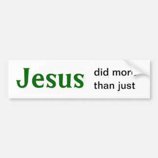 Jesus did more than just Coexist-1 Car Bumper Sticker