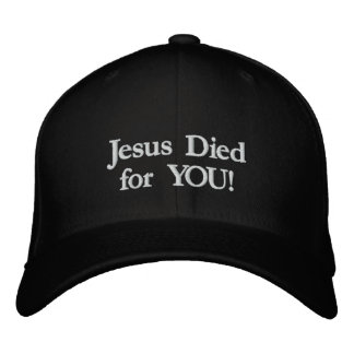 Jesus Died for You! Embroidered Hat