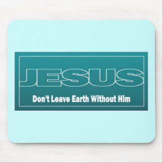 JESUS Don t Leave Earth Without Him Mouse Pad