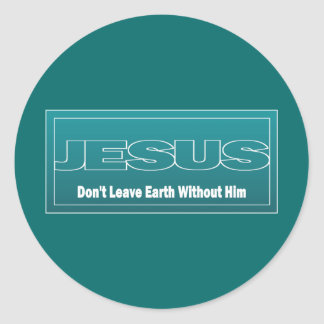 JESUS Don t Leave Earth Without Him Round Stickers