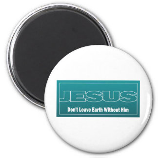 JESUS Don't Leave Earth Without Him 6 Cm Round Magnet