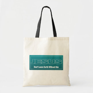 JESUS Don't Leave Earth Without Him Canvas Bags