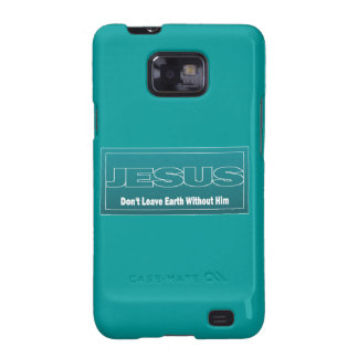 JESUS Don't Leave Earth Without Him Samsung Galaxy SII Case