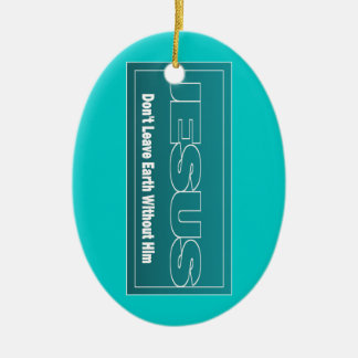 JESUS Don't Leave Earth Without Him Ceramic Oval Decoration