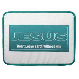 JESUS Don't Leave Earth Without Him MacBook Pro Sleeves