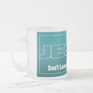 JESUS Don't Leave Earth Without Him Mug