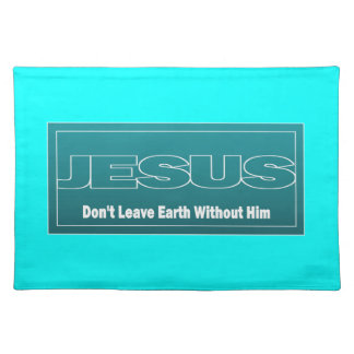 JESUS Don't Leave Earth Without Him Placemats