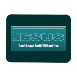 JESUS Don't Leave Earth Without Him Rectangular Photo Magnet