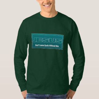 JESUS Don't Leave Earth Without Him T-Shirt