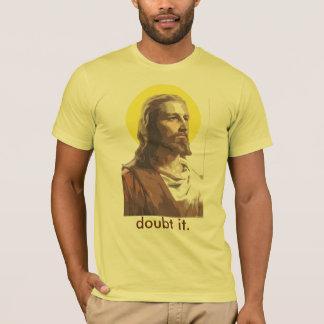 Jesus: Doubt it T-Shirt