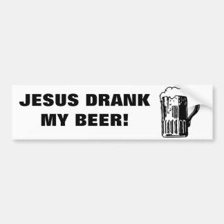 Jesus Drank My Beer! Bumper Sticker