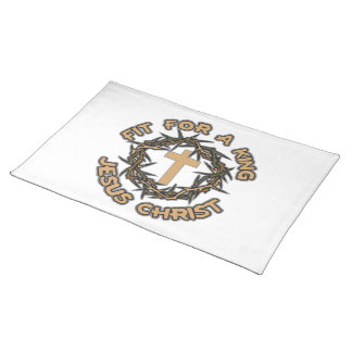 Jesus Fit for a King Placemats