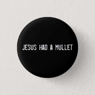 Jesus had a mullet 3 cm round badge