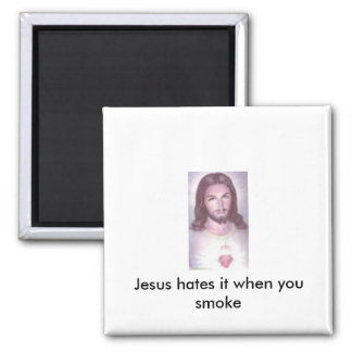 Jesus hates it when you smoke magnet