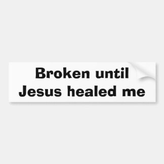 Jesus healed bumper sticker