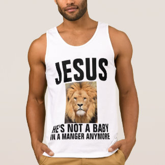 JESUS  HE'S NOT A BABY IN A MANGER ANYMORE SINGLET