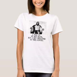 Jesus - I was on my way back but I got detained at T-Shirt