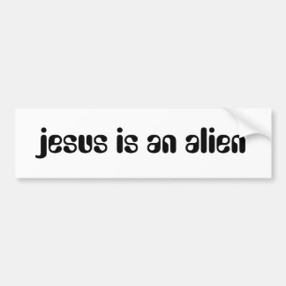 jesus is an alien bumper sticker