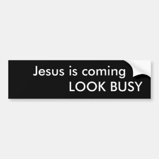 Jesus is coming LOOK BUSY Bumper Sticker