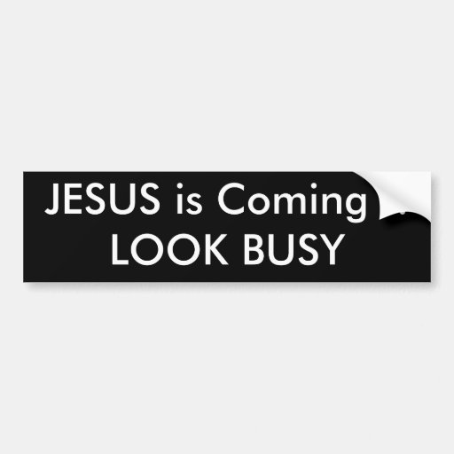 JESUS is Coming !!LOOK BUSY Bumper Sticker